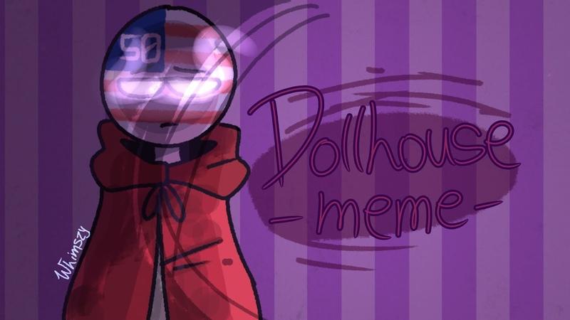 Dollhouse - meme [rusame au || countryhumans] (10K SPECIAL RRE)