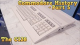 Commodore History Part 5 - The C128