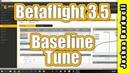 Betaflight 3.5 Baseline PID Tune | NO BLACKBOX DANG IT