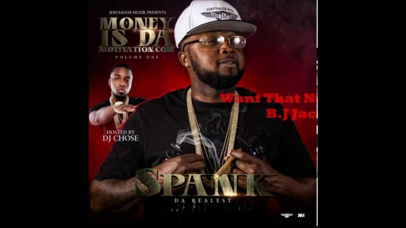 SpankDaRealest-Want that Nigg@-Ft B.J Jack Hosted by Dj Chose