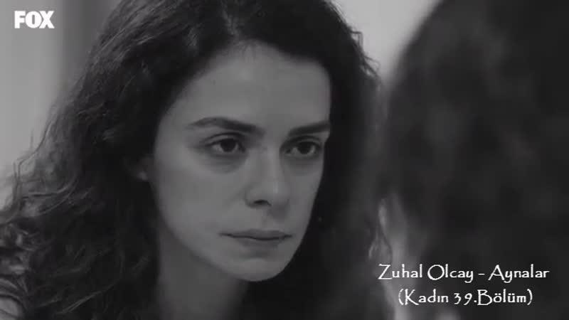 Zuhal Olcay - Aynalar (Kadın 39.Bölüm)