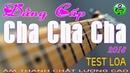 Đẳng Cấp Cha Cha Cha 2018 || Liên Khúc Test Loa Cực Chuẩn || Âm Thanh Cực Chất || Nhạc Sống 365