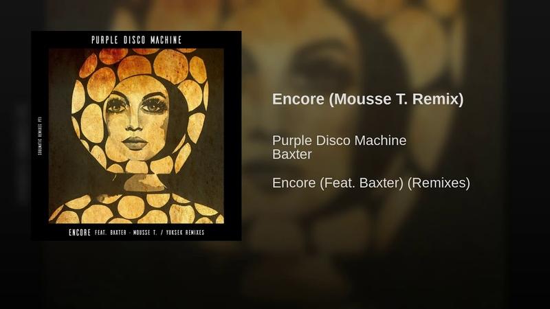 Purple Disco Machine feat. Baxter - Encore (Mousse T. Remix Audio)