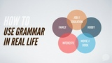 How To Use Grammar In Real Life