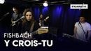 Fishbach - Y Crois-tu