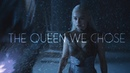 (GoT) Daenerys Targaryen | The Queen We Chose