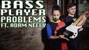 Problems Only Bass Players Will Understand ft Adam Neely