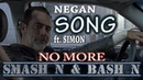 Negan ft Simon No More Smash N Bash N