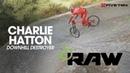Vital RAW - Charlie Hatton, Downhill Destroyer