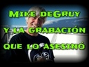 Mike deGruy y la grabación que lo asesinó