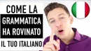 2/4 Come STUDIARE LA GRAMMATICA ha rovinato il tuo italiano! | Imparare l'italiano