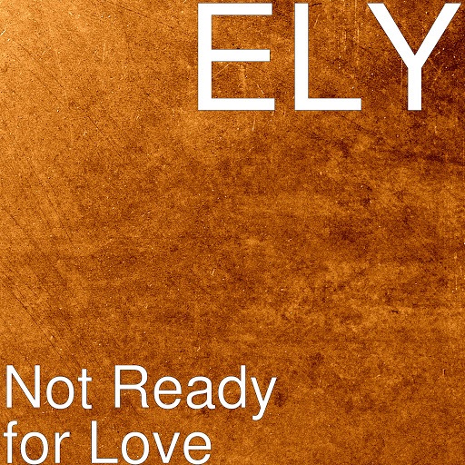 Ely альбом Not Ready for Love