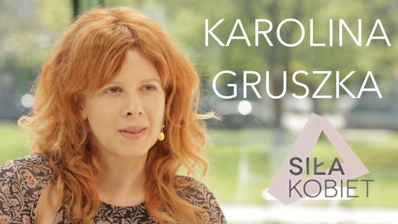 Karolina Gruszka W teatrze przede wszystkim czuję się sobą Siła Kobiet III odc 7