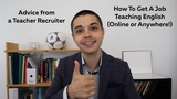 Advice From a Teacher Recruiter - How To Get A Job Teaching English (Online or Anywhere!)