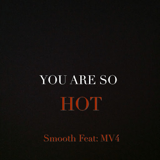 Smooth альбом You Are so Hot (feat. Mv4)