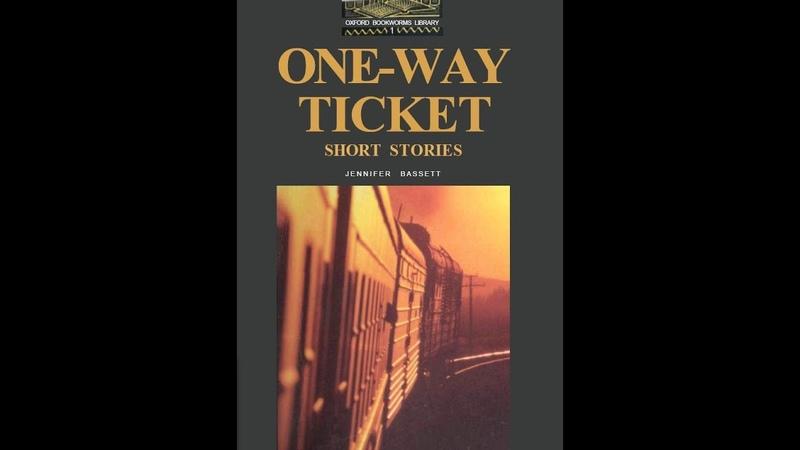 БИЛЕТ В ОДИН КОНЕЦ_ Короткие рассказы / ONE WAY TICKET_ Short stories by J. Bassett