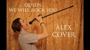 ALEX We will rock you Queen cover
