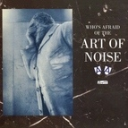 Art Of Noise альбом Who's Afraid of the Art of Noise