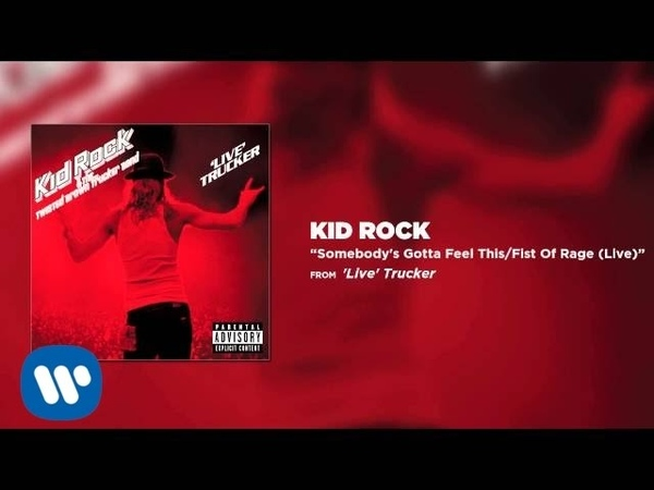 Kid Rock - Somebodys Gotta Feel This Fist Of Rage (Live)