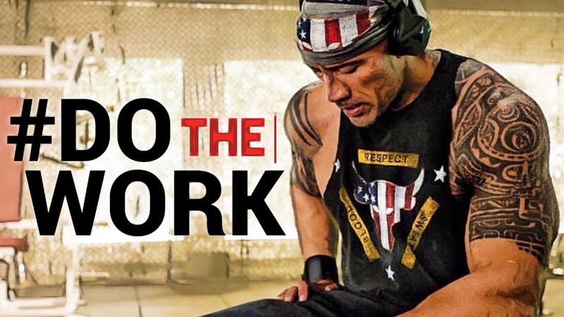 Dwayne THE ROCK Johnson - DO THE WORK - Motivational Video