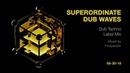 Superordinate Dub Waves - Dub Techno Label Mix [08-30-18]
