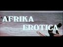 AFRIKA EROTICA deutscher Kinotrailer