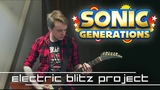 Electric Blitz Project — Big Arms (Sonic 3/Generations Crush 40 vs. Cash Cash) Guitar Cover