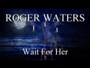 Roger Waters - Wait for Her [2017]