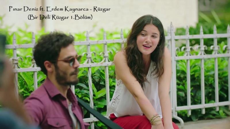 Pınar Deniz ft. Erdem Kaynarca - Rüzgar (Bir Deli Rüzgar 1.Bölüm)