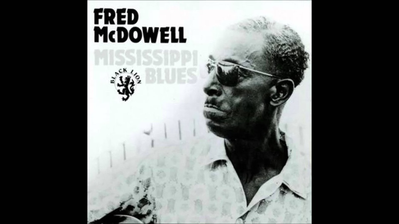 Mississippi Fred Mc Dowell - Mississippi Blues