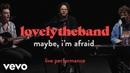Lovelytheband - maybe, i'm afraid Official Performance   Vevo