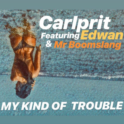 Carlprit альбом My Kind of Trouble (feat. Edwan & Mr Boomslang)