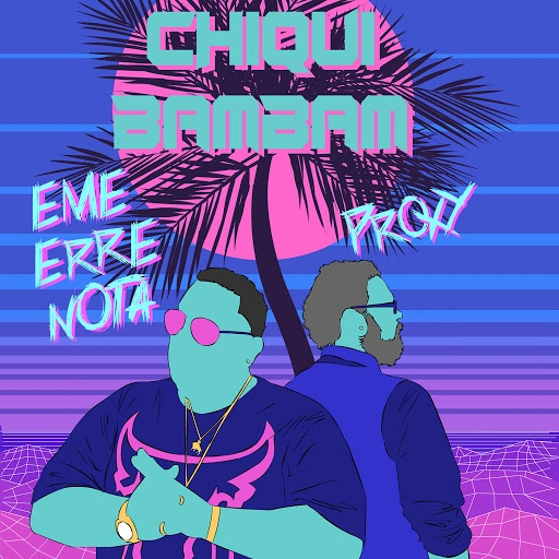 Proxy альбом Chiqui Bambam (feat. Eme Erre Nota)