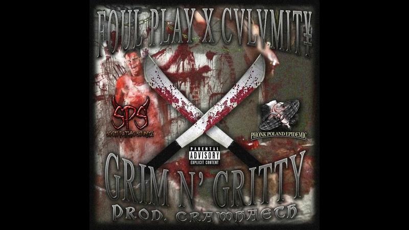 FOUL PLAY X CVLVMITY - GRIM N' GRITTY (PROD. CRAWHAETH)
