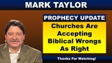 Mark Taylor 10172018 Update CHURCHES ARE ACCEPTING BIBLICAL WRONGS AS RIGHT