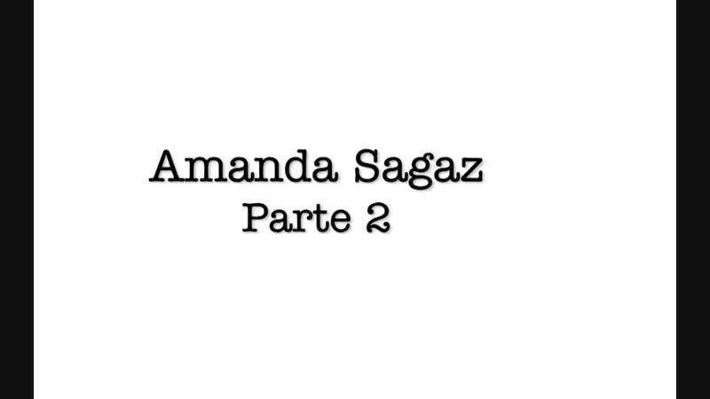 Amanda Sagaz - Parte 2