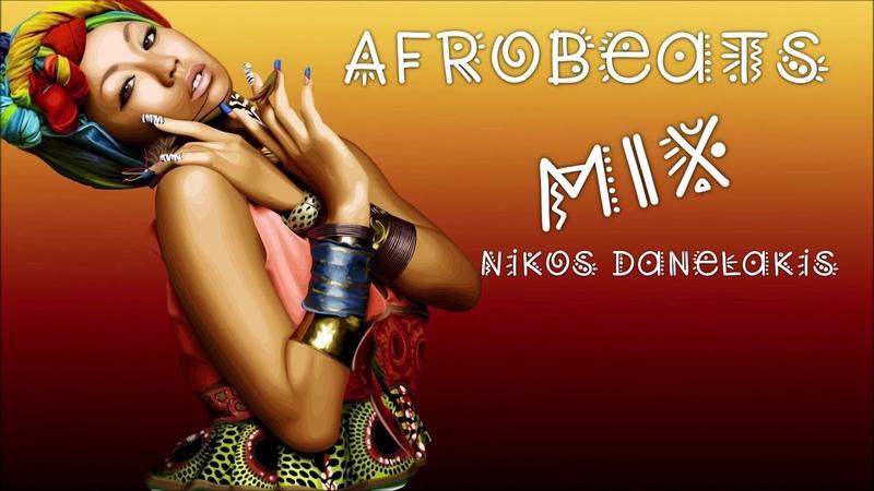 AfroBeats Mix 1 ~ 2019 ~ Dj Nikos Danelakis Afro House Dance Tribal Soulful
