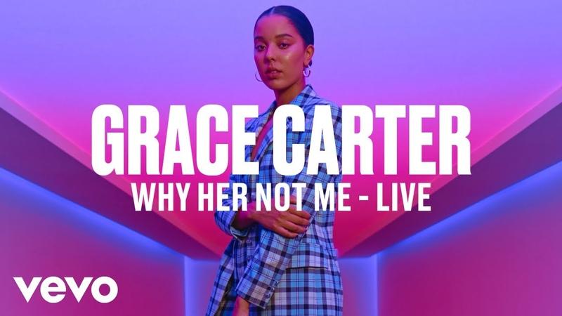 Grace Carter - Why Her Not Me (Live)   Vevo DSCVR