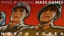 NORTH KOREA - Mind Blowing Mass Games