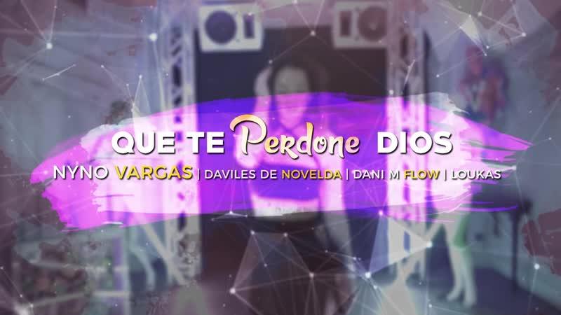 Nyno Vargas Que te perdone Dios Remix feat Daviles de Novelda DaniMFlow Loukas