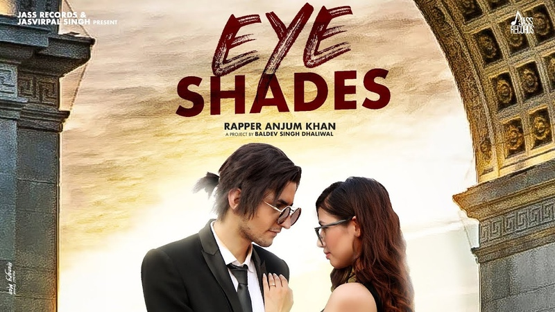 EYE SHADES | (Full HD ) | Anjum Khan | New Punjabi Songs 2019 | Latest Punjabi Songs 2019