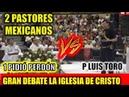 Pastores mexicanos vs P LUIS TORO Un pastor pide perdón