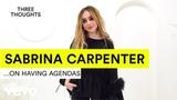 Sabrina Carpenter - Three Thoughts on... Having Agendas