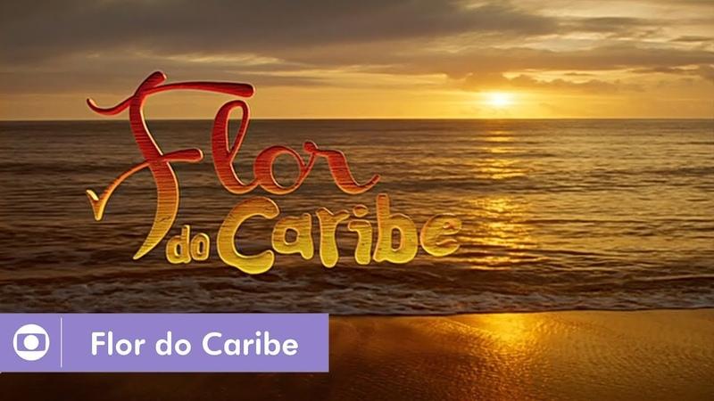 Flor do Caribe (2013): Confira a abertura