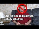 Shut the fuck up, Rich Evans, nobody asked you