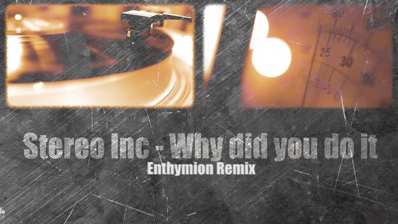 Stereo Inc. - Why Did You Do It (Enthymion Remix)