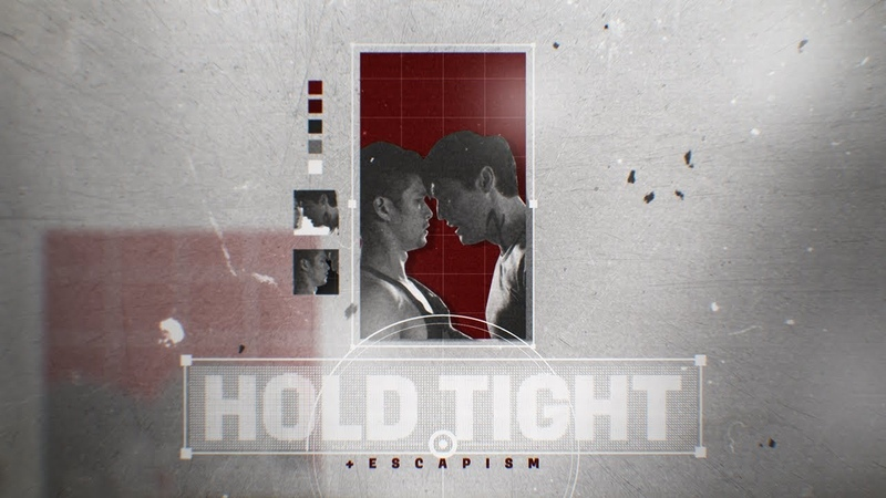 ►Hold Tight [Escapism]