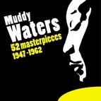 Muddy Waters альбом 52 Masterpieces (1947-1962)
