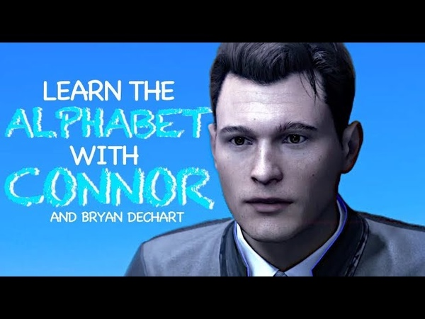 Learn the alphabet with connor bryan dechart from detroit become human