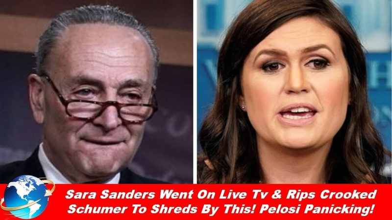 WATCH SARA SANDERS WENT ON LIVE TV RIPS CROOKED SCCHUMER TO SHREDS BY THIS! PELOSI FRIGHTENED!